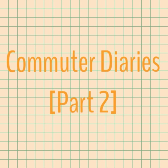 Commuter Diaries Part 2